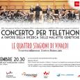 """Questa sera, alle ore 20.30, si terrà un concerto per Telethon, a favore della ricerca sulle malattie genetiche: """"Le quattro stagioni di Vivaldi"""" presso l'Auditorium di Milano, Fondazione Cariplo."""