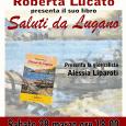 """Sabato 28 marzo, ore 18, Biblioteca Civica """"Frera"""" di Tradate, Via Zara 37, Roberta Lucata presenterà il suo libro: """"Saluti da Lugano"""" (Macchione 2015). Presenta la serata la giornalista Alessia Liparoti."""