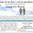 """Venerdì 7 Giugno alle ore 17.30 presso la Biblioteca Civica dell'Oratorio di Noto si terrà l'incontro dal titolo """"Dialogo di un fisico con un metafisico"""", Luciano Mazzoni Benoni incontra Giancarlo Rosati."""