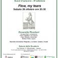 """Sabato 26 ottobre 2013 alle ore 20.30 presso il  Salone delle Scuderie - Via Salvini, 31 al Borgo di Mustonate – Varese nell'ambito della Stagione Musicale  organizzata con il Patrocinio e il sostegno della Fondazione Comunitaria del Varesotto Onlus, concerto: """"Flow my tears""""."""