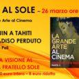 """Martedì 26 marzo alle ore 21 verrà proiettato il primo film della rassegna cinematografica """"Arte al Sole"""" al Cinema Teatro Fratello Sole di Busto Arsizio (VA). Il film sarà """"Gauguin a Tahiti – Il paradiso […]"""
