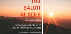 Venerdì 21 giugno alle ore 20:30 presso Piazza San Vittore a Varese, ci sarà la possibilità di salutare il sole 108 volte. Niente di spaventoso, anzi è un'occasione per avvicinarsi al mondo dello Yoga e […]