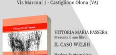 """Venerdì 23 ottobre alle ore 21.00, presso la Biblioteca Civica """"G. Battaini"""" di Castiglione Olona (via Marconi 1), la scrittrice e giornalista castiglionese Vittoria Maria Passera presenterà il suo libro """"Il caso Welsh""""(2019/presentARTsì), giallo intenso […]"""